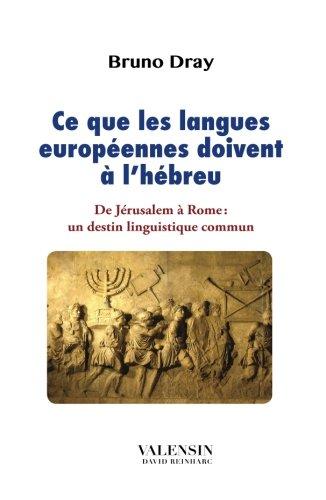 Read Online Ce que les langues européennes doivent à l'hébreu: De Jérusalem à Rome : un destin linguistique commun (French Edition) ebook