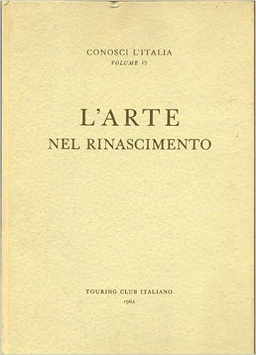 ARTE NEL RINASCIMENTO CONOSCI L'ITALIA VOL. VI
