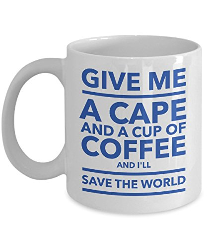 Give Me A Cape And A Cup Of Coffee And I'll Save The World 11 oz Coffee Mug