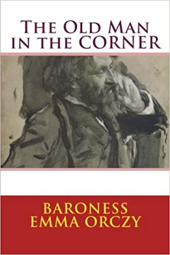 The Old Man In The Corner New Edition Baroness Emma Orczy Josh