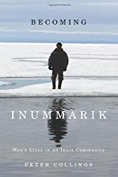 Becoming Inummarik: Men's Lives in an Inuit Community (McGill-Queen's Native and Northern Series)