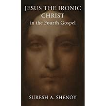 Jesus the Ironic Christ in the Fourth Gospel