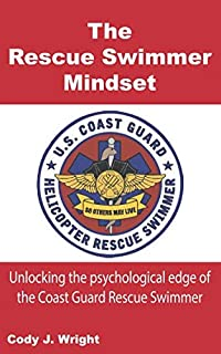 Rescue Swimmer Mindset: Unlock the Psychological edge of the Coast Guard Rescue Swimmer