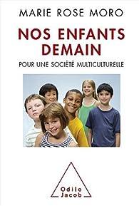 Nos enfants demain : Pour une société multiculturelle par Marie-Rose Moro