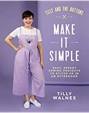 Tilly and the Buttons: Make It Simple: Easy, Speedy Sewing Projects to Stitch Up in an Afternoon