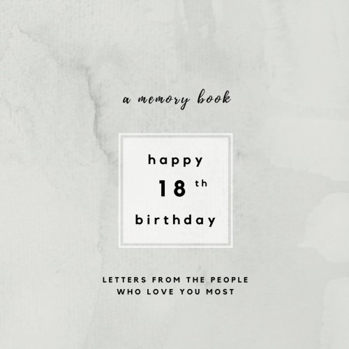 - Happy 18th Birthday A Memory Book: Letters From The People Who Love You Most: 18th Birthday Book;18th Birthday Gifts for Boys or Girls; 18th Birthday ... Scrapbook (Birthday Memory Books) (Volume 7)