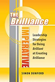 The Brilliance Imperative: Leadership Strategies for Being Brilliant at Creating Brilliance