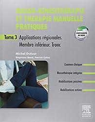 Masso-kinésithérapie et thérapie manuelle pratiques - Tome 3: Applications régionales. Membre inférieur. Tronc inférieur