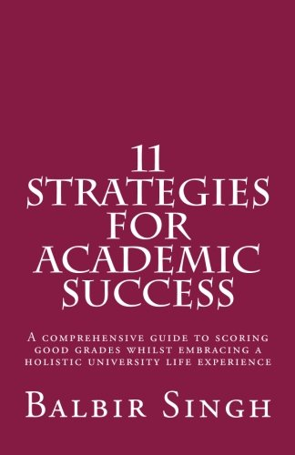 11 Strategies for Academic Success: A comprehensive guide to scoring good grades whilst embracing a holistic university