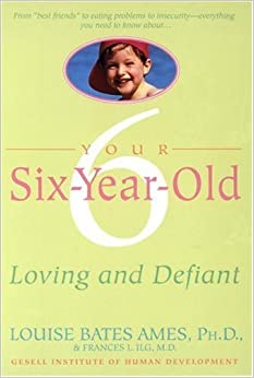Your Six-Year-Old: Loving and Defiant by Louise Bates Ames (1981-04-15)