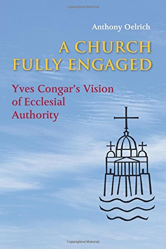 A Church Fully Engaged: Yves Congar's Vision of Ecclesial Authority
