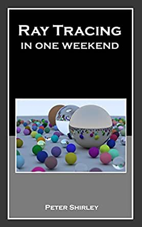 Amazon Ray Tracing In One Weekend Ray Tracing Minibooks Book 1