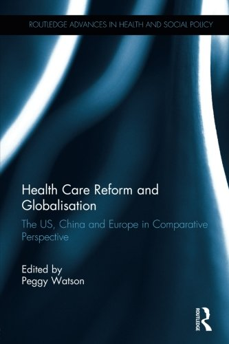 Health Care Reform And Globalisation  The Us  China And Europe In Comparative Perspective