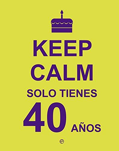 Keep Calm… Solo Tienes 40 Años