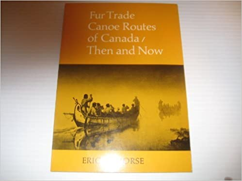 Fur trade canoe routes of Canada Then and now