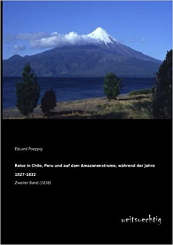 Reise in Chile, Peru und auf dem Amazonenstrome, waehrend der Jahre 1827-1832: Zweiter Band (1836)