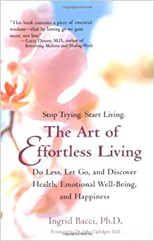 Book The Art of Effortless Living: Discover Health, Emotional Well-Being, and Happiness