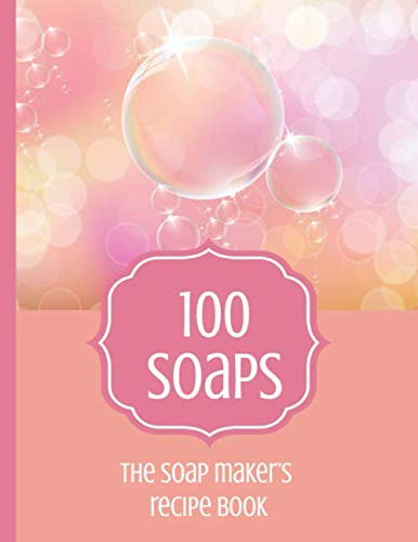 100 Soaps The Soap Maker's Recipe Book: Soapmaker's journal to record 100 handmade soap recipes. Record soap making ingredients, method and notes for ... maker whether cold process or melt & pour. (Melt And Pour Soap Recipes Shea Butter)