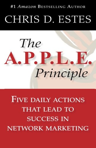 The A.P.P.L.E. Principle: 5 Daily Actions That Lead To Success In Network Marketing