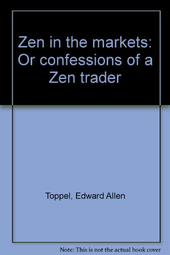 Zen in the markets: Or confessions of a Zen trader