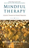 img - for [(Mindful Therapy: The Healing Art of True Presence and Deep Listening)] [Author: Tom Bien] published on (March, 2006) book / textbook / text book