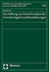 Die Haftung Von Host-Providern Fur Immaterialguterrechtsverletzungen (Schriften Zum Geistigen Eigentum Und Zum Wettbewerbsrecht) (German Edition)