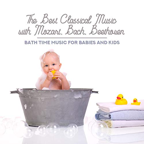 - The Best Classical Music with Mozart, Bach, Beethoven: Bath Time Music for Babies and Kids, Relaxation before Sleep