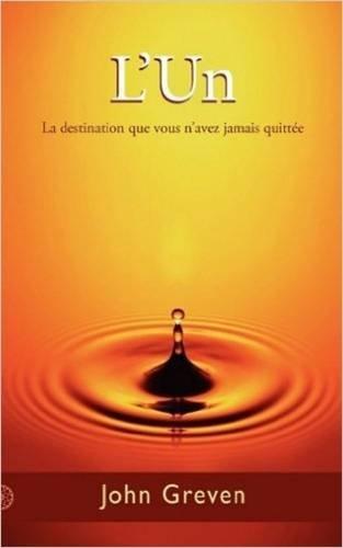 L'Un: La destination que vous n'avez jamais quittée Poche – 28 février 2011 John Greven Laya Jakubowicz Non-Duality Press 0956643221