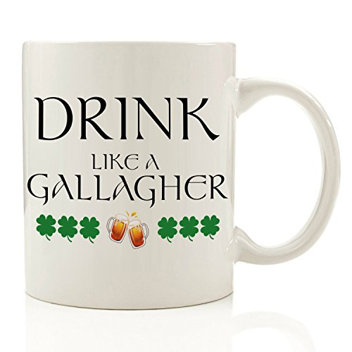 Drink Like a Gallagher Shameless Coffee Mug 11oz Ceramic Printed in the USA (Gift Ideas Exchange $25)