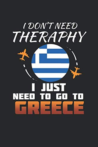 I Don't Need Therapy I Just Need To Go To Greece: Greece Notebook   Greece Vacation Journal   Handlettering   Diary I Logbook   110 White Blank Pages   6 x 9 (Vacation Greece)