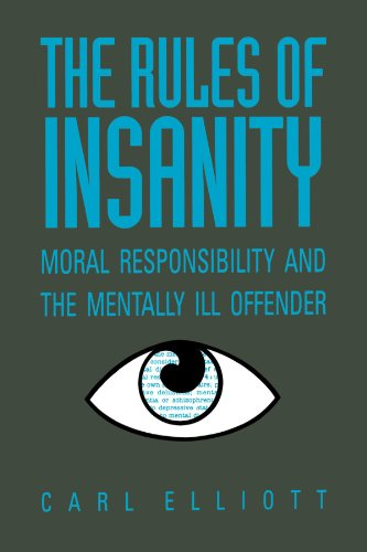 The Rules of Insanity: Moral Responsibility and the Mentally Ill Offender