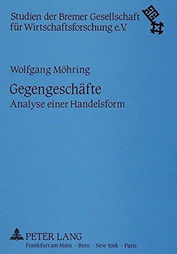 Gegengeschäfte: Analyse einer Handelsform (Studien der Bremer Gesellschaft für Wirtschaftsforschung) (German Edition) by Peter Lang GmbH, Internationaler Verlag der Wissenschaften