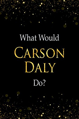 What Would Carson Daly Do?: Carson Daly Designer Notebook