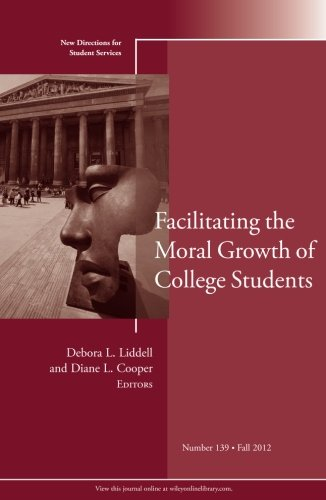 Facilitating the Moral Growth of College Students: New Directions for Student Services, Number 139