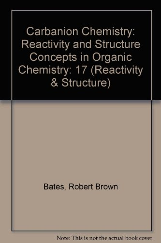 Carbanion Chemistry: Reactivity and Structure Concepts in Organic Chemistry (Reactivity & Structure)