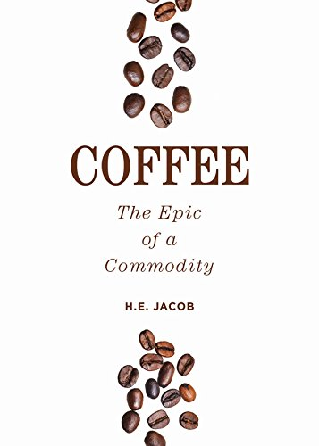 Coffee: The Epic of a Commodity by H.E. Jacob