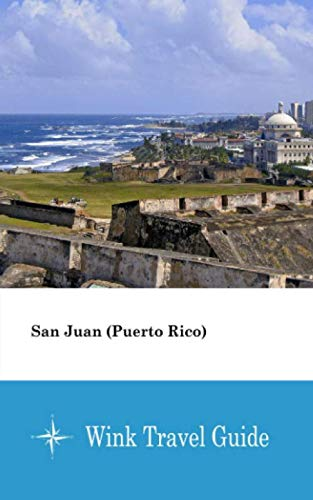 San Juan (Puerto Rico) - Wink Travel Guide (San Juan Puerto Rico Travel Book)