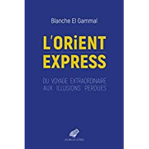 L'Orient-Express: Du voyage extraordinaire aux illusions perdues (French Edition)