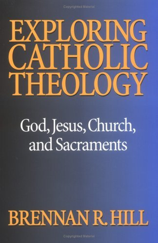 Exploring Catholic Theology: God, Jesus, Church, and Sacraments