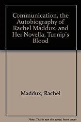 Communication, the Autobiography of Rachel Maddux, and Her Novella, Turnip's Blood