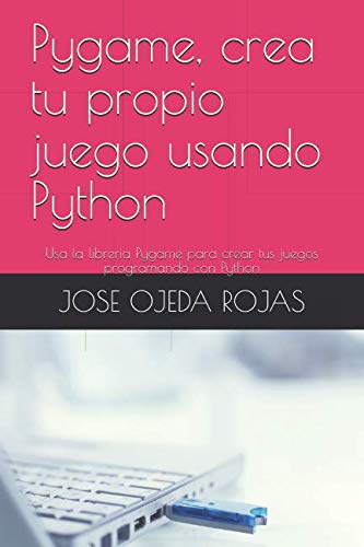 Pygame, crea tu propio juego usando Python: Usa la libreria Pygame para crear tus juegos programando con Python (Spanish Edition) (Juegos De Crear)