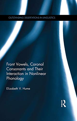 Front Vowels, Coronal Consonants and Their Interaction in Nonlinear Phonology (Outstanding Dissertations in Linguistics) (English Edition)