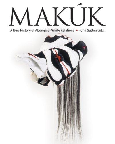 Makúk: A New History of Aboriginal-White Relations