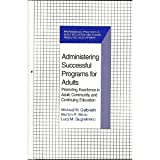 Administering Successful Programs for Adults : Promoting Excellence in Adult, Community, and Continuing Education, Galbraith, Michael W. and Sisco, Burton R., 0894648861