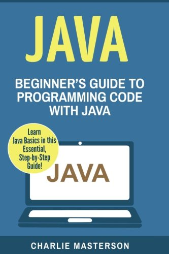 Java: Beginner's Guide to Programming Code with Java (Java, JavaScript, Python, Code, Programming Language, Programming, Computer Programming) (Volume 1) by CreateSpace Independent Publishing Platform