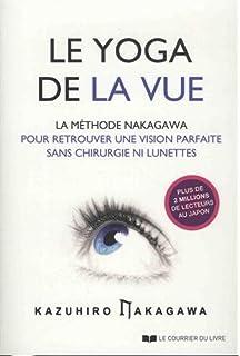 Le yoga de la vue   La méthode Nakagawa pour retrouver une vision parfaite  sans chirurgie ni… b5555e57b7a