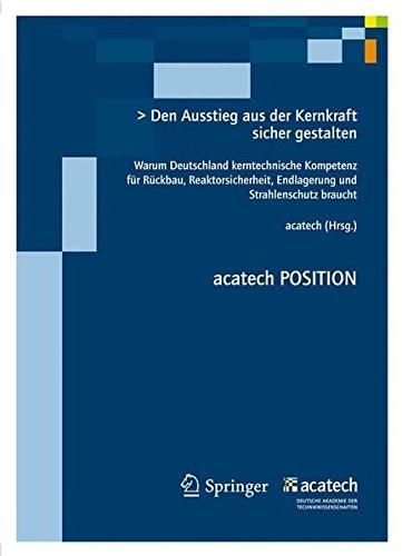 Den Ausstieg sicher gestalten: Warum Deutschland kerntechnische Kompetenz fürRückbau, Reaktorsicherheit, Endlagerung und Strahlenschutz braucht. (acatech POSITION, Band 6)