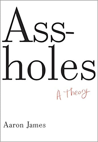 Amazon Fr Assholes A Theory Aaron James Livres