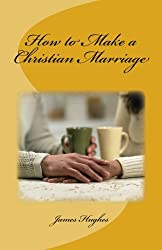 How to Make a Christian Marriage