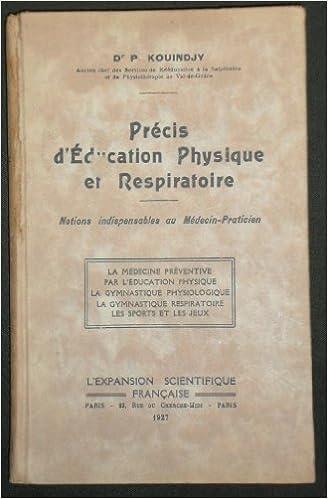 Docteur P. Kouindjy. Précis d'éducation physique et respiratoire. Notions indispensables au médecin praticien. La médecine préventive par l'éducation physique. La gymnastique physiologique. La gymnastique respiratoire. Les sports et les jeux B001D4PVGA